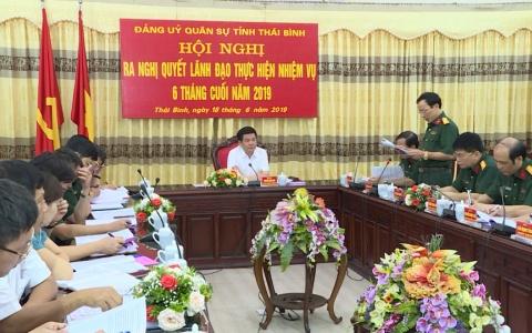 Đảng ủy Quân sự tỉnh Thái Bình ra Nghị quyết lãnh đạo thực hiện nhiệm vụ 6 tháng cuối năm 2019